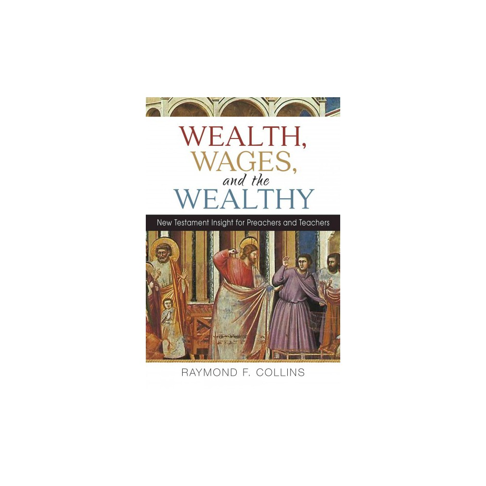 Wealth, Wages, and the Wealthy : New Testament Insight for Preachers and Teachers (Paperback) (Raymond