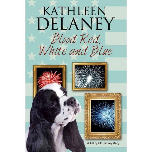 Blood Red, White and Blue - (Mary McGill Canine Mystery) by  Kathleen Delaney (Hardcover) - image 1 of 1
