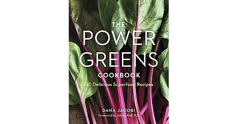 Power Greens Cookbook : 140 Delicious Superfood Recipes -  by Dana Jacobi (Paperback) - image 1 of 1