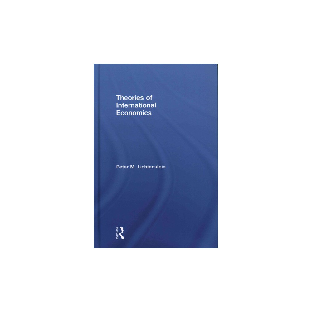Theories of International Economics (Hardcover) (Peter M. Lichtenstein)