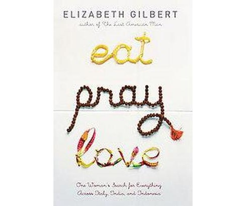 Eat, Pray, Love : One Woman's Search for Everything Across Italy, India And Indonesia (Hardcover) - image 1 of 1