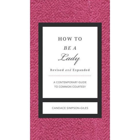 How to Be a Lady Revised and Expanded - (Gentlemanners) by  Candace Simpson-Giles (Hardcover) - image 1 of 1