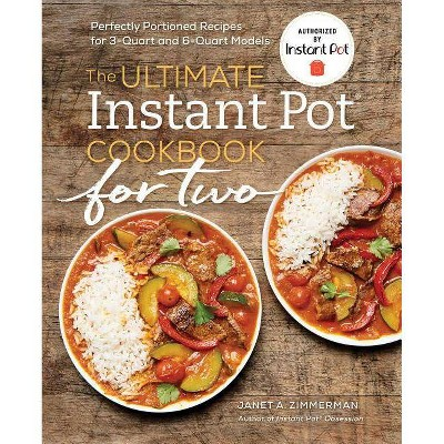 Ultimate Instant Pot Cookbook for Two : Perfectly Portioned Recipes for 3-quart and 6-quart Models - by Janet A. Zimmerman (Paperback)