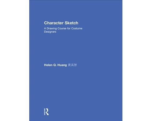 Character Sketch : A Drawing Course for Costume Designers -  by Helen Q. Huang (Hardcover) - image 1 of 1
