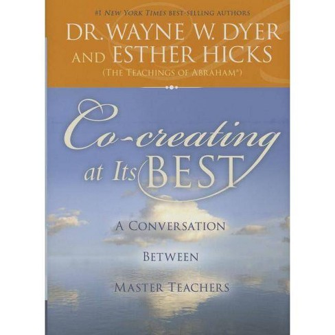 Co-Creating at Its Best - by  Wayne W Dyer & Esther Hickes (Hardcover) - image 1 of 1