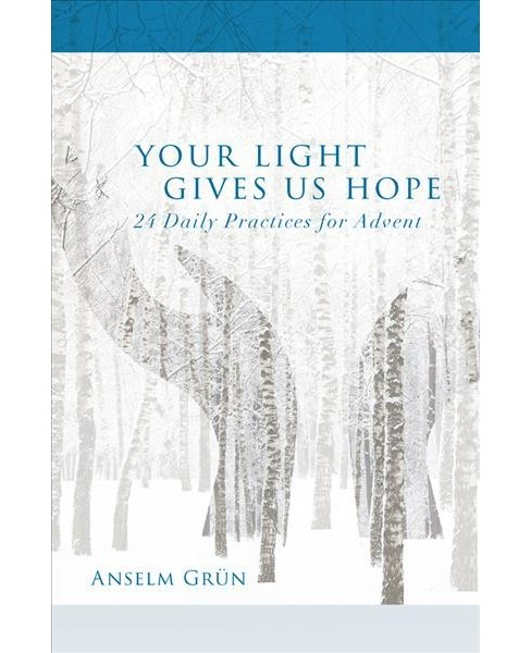Your Light Gives Us Hope : 24 Daily Practices for Advent -  by Anselm Gru00fcn (Paperback) - image 1 of 1