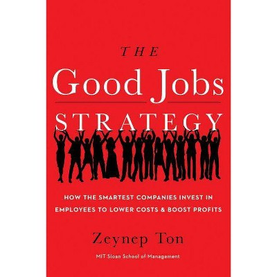 The Good Jobs Strategy - by  Zeynep Ton (Hardcover)