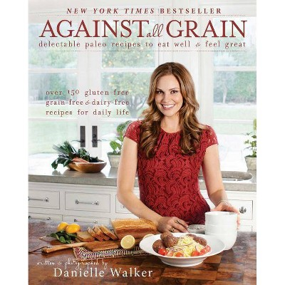 Against All Grain - by Danielle Walker (Paperback)