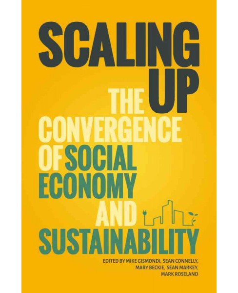 Scaling Up : The Convergence of the Social Economy and Sustainability (Paperback) - image 1 of 1