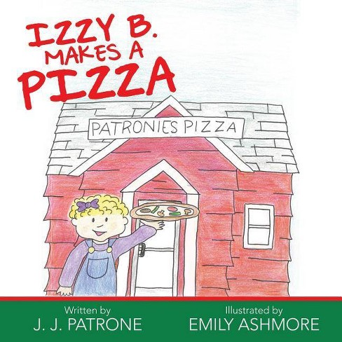 Izzy B. Makes a Pizza - by  J J Patrone (Paperback) - image 1 of 1