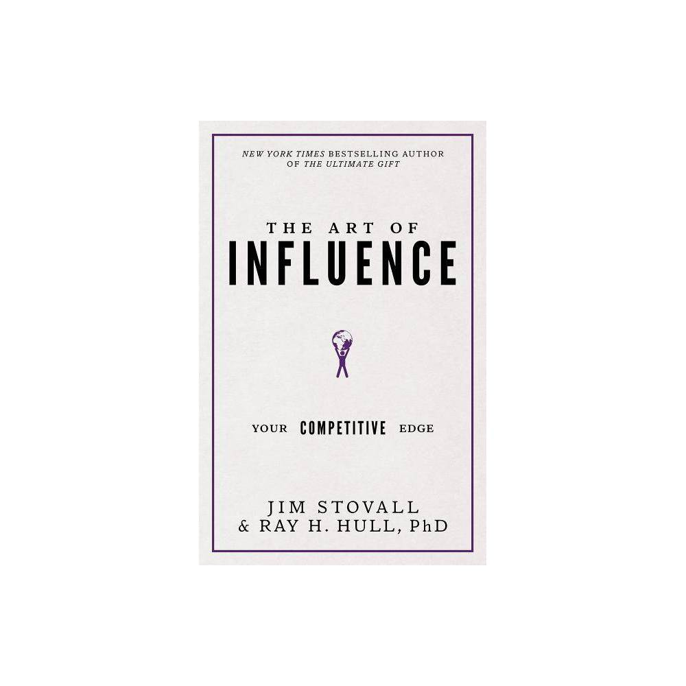 The Art Of Influence Your Competitive Edge By Jim Stovall Raymond H Hull Paperback