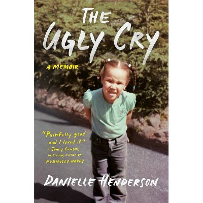 The Ugly Cry - by Danielle Henderson (Hardcover)
