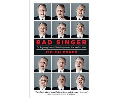 Bad Singer : The Surprising Science of Tone Deafness and How We Hear Music (Hardcover) (Tim Falconer) - image 1 of 1