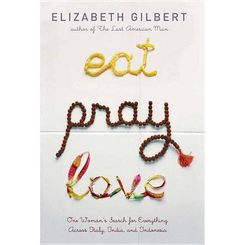 Eat Pray Love - by  Elizabeth Gilbert (Hardcover) - image 1 of 1