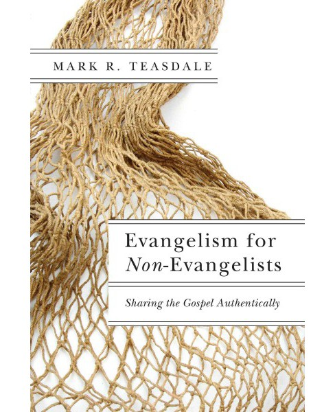 Evangelism for Non-Evangelists : Sharing the Gospel Authentically (Paperback) (Mark R. Teasdale) - image 1 of 1