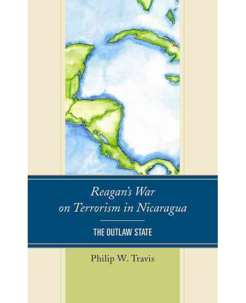 Reagan's War on Terrorism in Nicaragua : The Outlaw State (Hardcover) (Philip W. Travis) - image 1 of 1