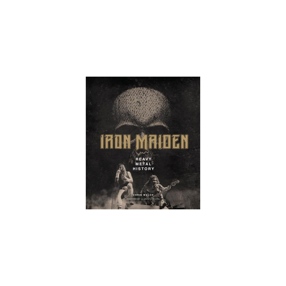 Iron Maiden : Heavy Metal History - by Chris Welch (Hardcover)