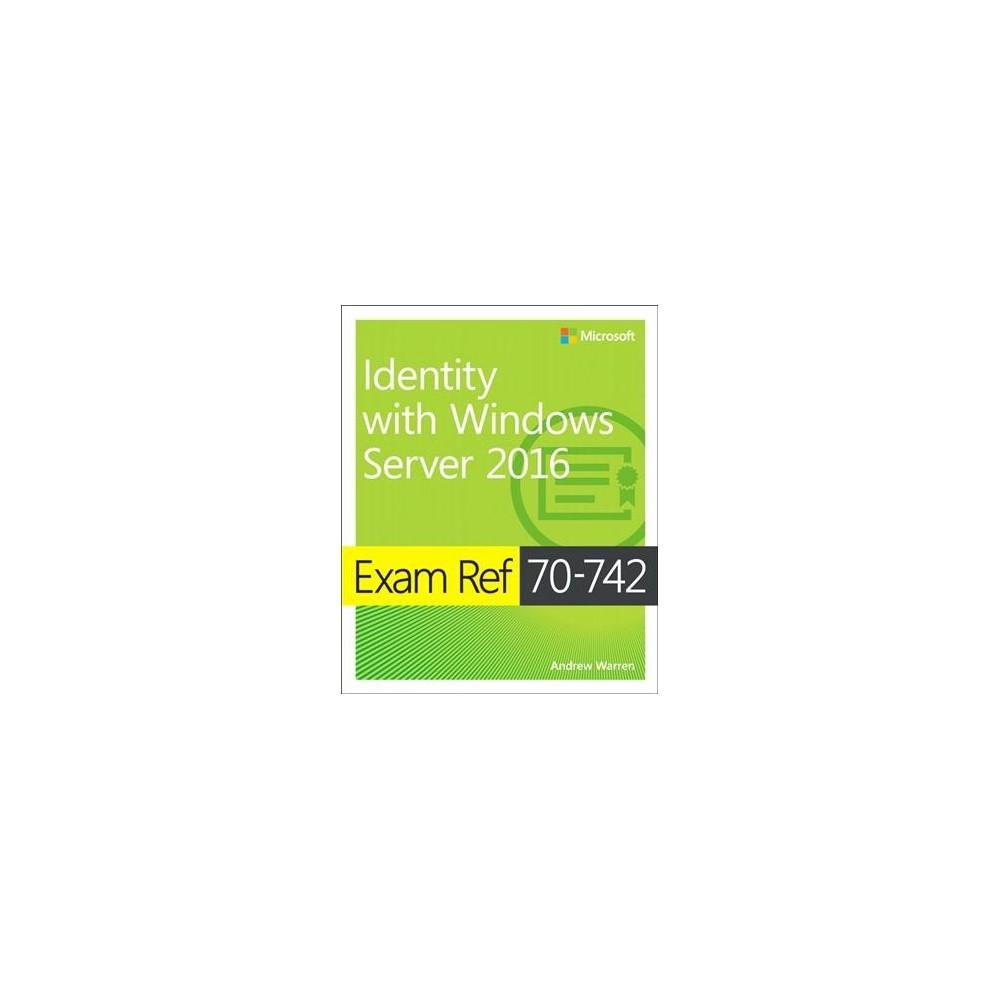 Exam Ref 70-742 : Identity With Windows Server 2016 (Paperback) (Andrew Warren)