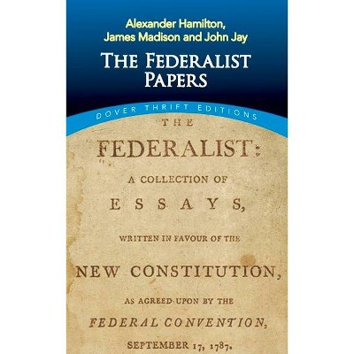 The Federalist Papers - (Dover Thrift Editions) by  Alexander Hamilton & James Madison & John Jay (Paperback)
