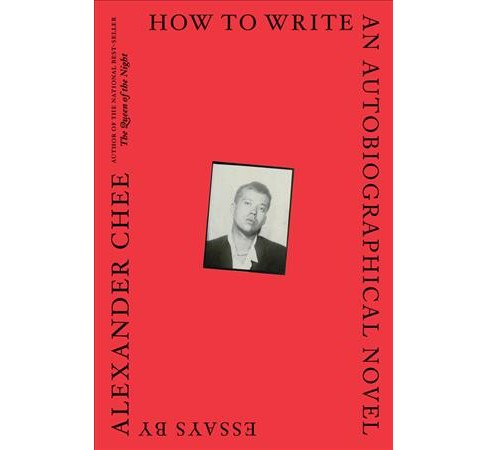 How to Write an Autobiographical Novel : Essays -  by Alexander Chee (Paperback) - image 1 of 1