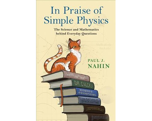 In Praise of Simple Physics : The Science and Mathematics Behind Everyday Questions - Reprint - image 1 of 1