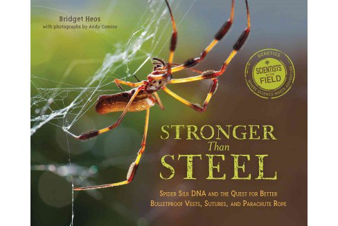 Stronger Than Steel : Spider Silk DNA and the Quest for Better Bulletproof Vests, Sutures, and Parachute - image 1 of 1