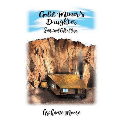 Gold Miner's Daughter - by  Grahame Moore (Paperback)