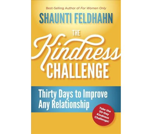 Kindness Challenge : Thirty Days to Improve Any Relationship (Hardcover) (Shaunti Feldhahn) - image 1 of 1