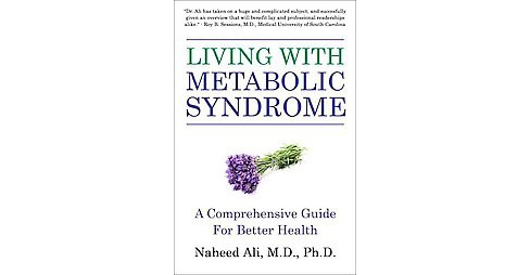 Living With Metabolic Syndrome : The Complete Guide to Risk Factors, Prevention, Symptoms and Treatment - image 1 of 1