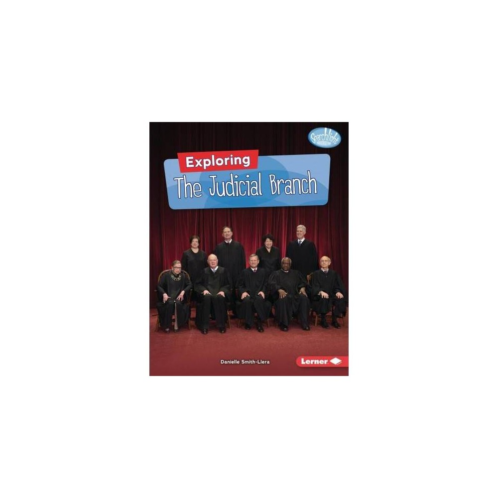 Exploring the Judicial Branch - (Searchlight Books) by Danielle Smith-Llera (Paperback)