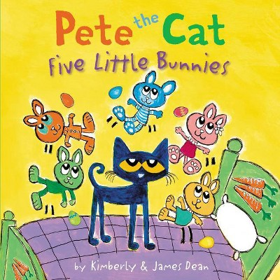 Pete the Cat: Five Little Bunnies - by  James Dean & Kimberly Dean (Hardcover)