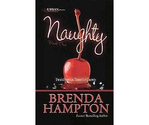 Naughty : Two's Enough, Three's a Crowd (Paperback) (Brenda Hampton) - image 1 of 1