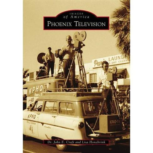 Phoenix Television - (Images of America) by  Dr John E Craft & Lisa Honebrink (Paperback) - image 1 of 1
