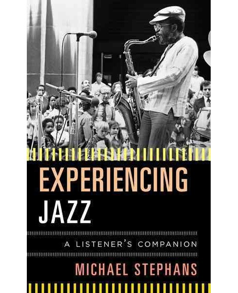 Experiencing Jazz : A Listener's Companion (Paperback) (Michael Stephans) - image 1 of 1