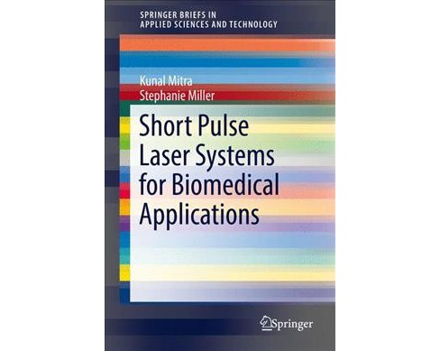 Short Pulse Laser Systems for Biomedical Applications -  by Kunal Mitra & Stephanie Miller (Paperback) - image 1 of 1