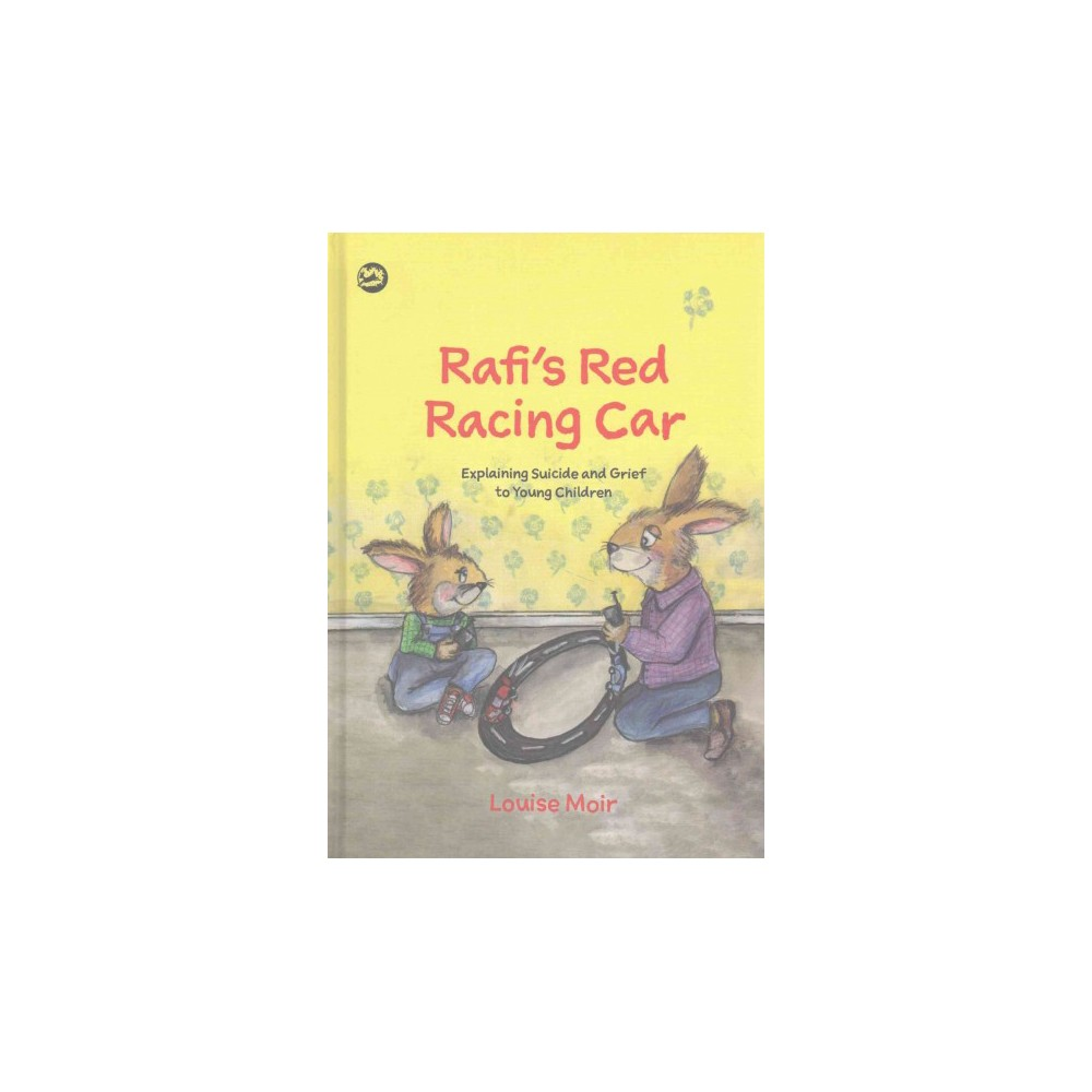 Rafi's Red Racing Car : Explaining Suicide and Grief to Young Children (Hardcover) (Louise Moir)