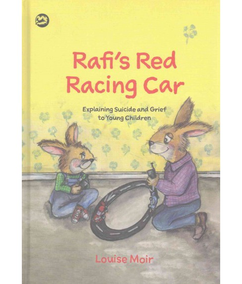 Rafi's Red Racing Car : Explaining Suicide and Grief to Young Children (Hardcover) (Louise Moir) - image 1 of 1