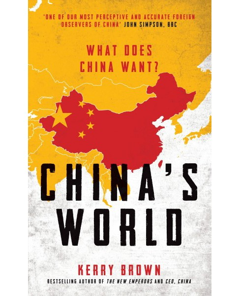 China's World : What Does China Want? (Hardcover) (Kerry Brown) - image 1 of 1