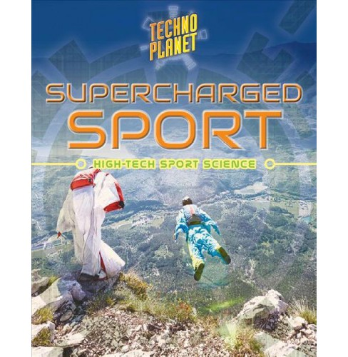 Supercharged Sports : High-Tech Sports Science -  by Paula Johanson (Paperback) - image 1 of 1