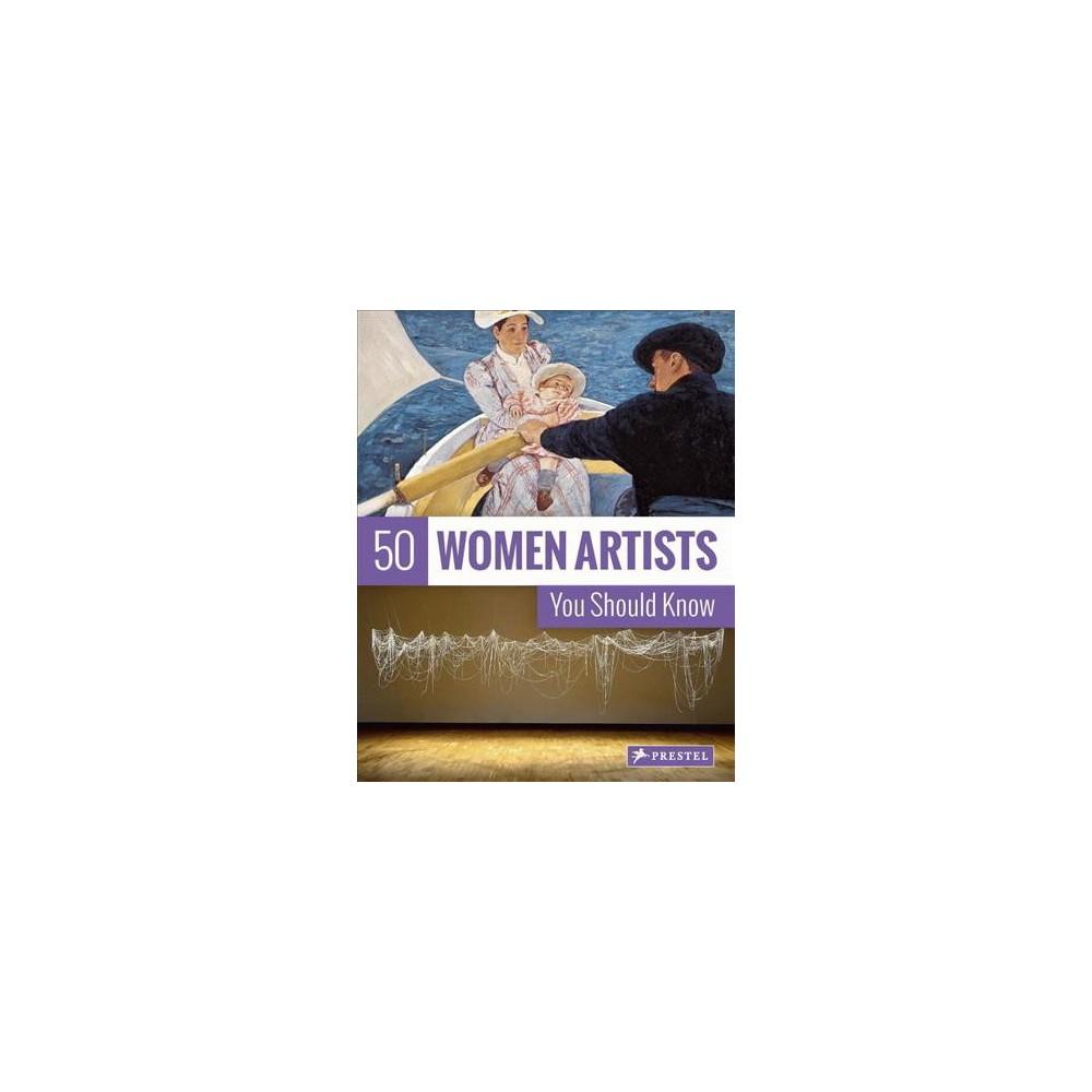 50 Women Artists You Should Know (Paperback) (Christiane Weidemann & Petra Larass & Melanie Klier)