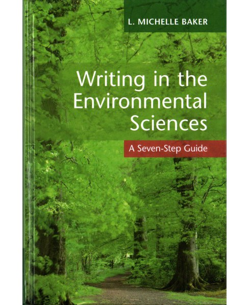 Writing in the Environmental Sciences : A Seven-step Guide (Hardcover) (L. Michelle Baker) - image 1 of 1