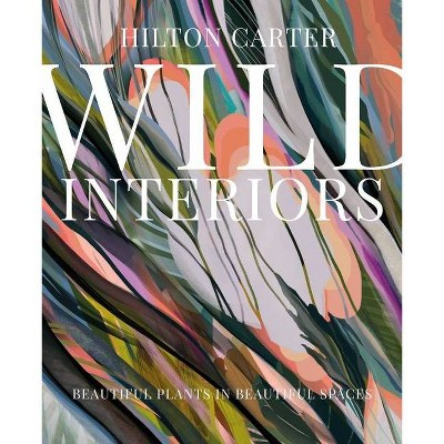 Wild Interiors - by Hilton Carter (Hardcover)