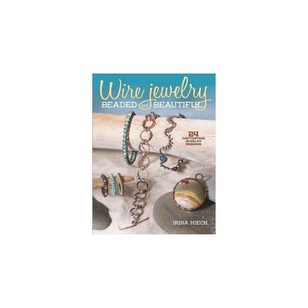 Wire Jewelry : 24 Captivating Jewelry Designs (Paperback) (Irina Miech) Wire Jewelry : 24 Captivating Jewelry Designs (Paperback) (Irina Miech)