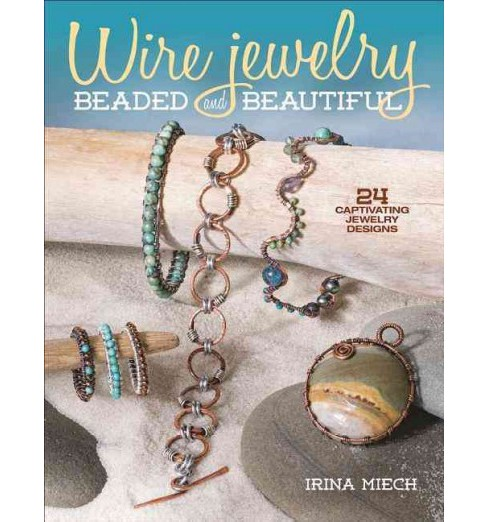 Wire Jewelry : 24 Captivating Jewelry Designs (Paperback) (Irina Miech) - image 1 of 1