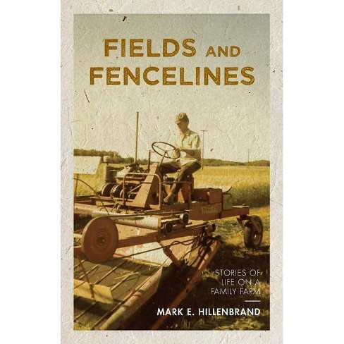 Fields and Fencelines - by  Mark E Hillenbrand (Paperback) - image 1 of 1
