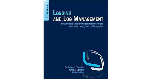 Logging and Log Management : The Authoritative Guide to Understanding the Concepts Surrounding Logging - image 1 of 1