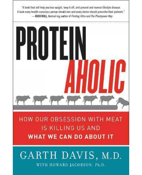 Proteinaholic : How Our Obsession With Meat Is Killing Us and What We Can Do About It (Reprint) - image 1 of 1