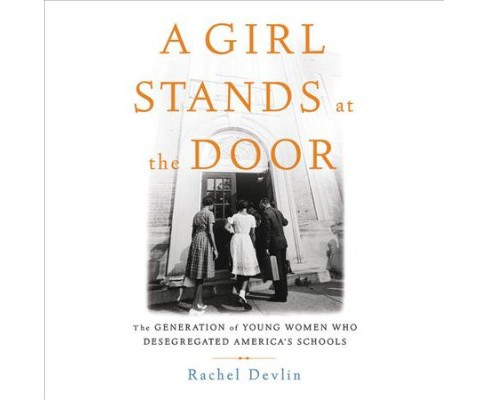Girl Stands at the Door : The Generation of Young Women Who Desegregated America's Schools, Library  - image 1 of 1
