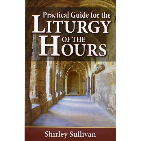 Practical Guide to the Liturgy of the Hours - by  Shirley Darcus Sullivan (Paperback) - image 1 of 1