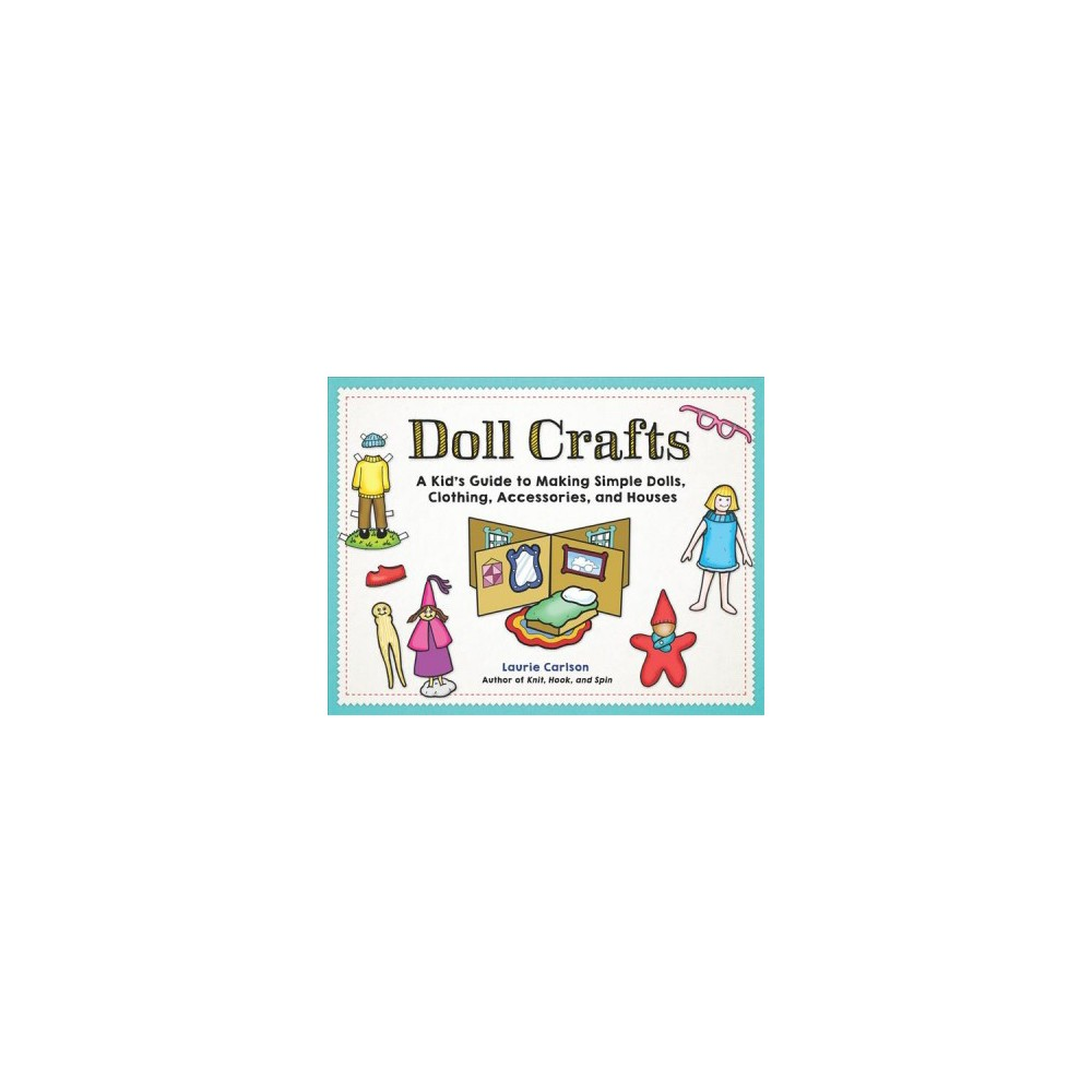 Doll Crafts : A Kid's Guide to Making Simple Dolls, Clothing, Accessories, and Houses - (Paperback)